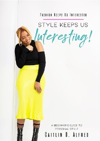 Cover Fashion Keeps Us Interested, Style Keeps Us INTERESTING!