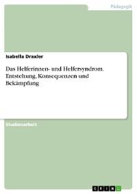 Cover Das Helferinnen- und Helfersyndrom. Entstehung, Konsequenzen und Bekämpfung