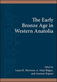 Cover Early Bronze Age in Western Anatolia, The