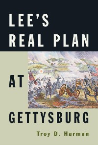 Cover Lee's Real Plan at Gettysburg