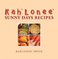 Cover Kah'Lonee' Sunny Days Recipes