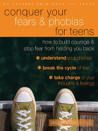 Cover Conquer Your Fears and Phobias for Teens