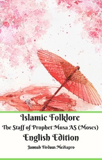 Cover Islamic Folklore The Staff of Prophet Musa AS (Moses) English Edition