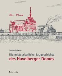 Cover Die mittelalterliche Baugeschichte des Havelberger Domes