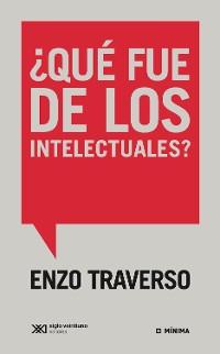 Cover ¿Qué fue de los intelectuales?