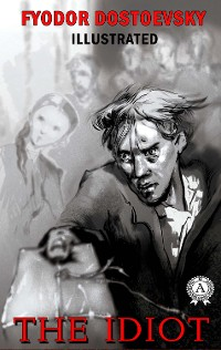 Cover Fyodor Dostoevsky - The Idiot (Illustrated)