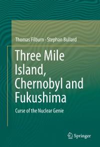 Cover Three Mile Island, Chernobyl and Fukushima