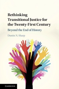 Cover Rethinking Transitional Justice for the Twenty-First Century