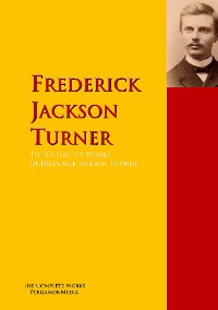 Cover The Collected Works of Frederick Jackson Turner