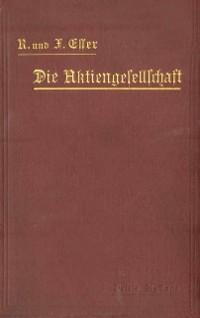 Cover Die Aktiengesellschaft nach den Vorschriften des Handelsgesetzbuchs vom 10. Mai 1897 dargestellt und erlautert unter Anfugung eines Normalstatuts