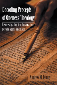 Cover Decoding Precepts of Oneness Theology