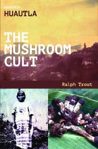 Cover Road Trip Huautla The Mushroom Cult