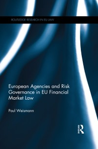 Cover European Agencies and Risk Governance in EU Financial Market Law