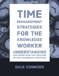 Cover Time Management Strategies for Knowledge Worker - Understanding and Prioritizing the Evolution of Time Management Strategies