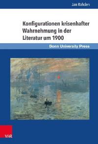 Cover Konfigurationen krisenhafter Wahrnehmung in der Literatur um 1900