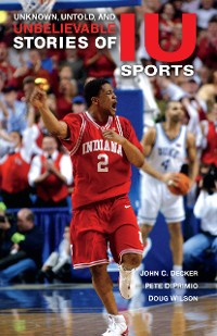 Cover Unknown, Untold, and Unbelievable Stories of IU Sports