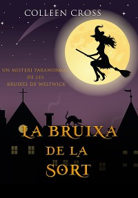 Cover La bruixa de la sort: Un misteri paranormal de les bruixes de Westwick