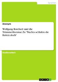 """Cover Wolfgang Borchert und die Trümmerliteratur. Zu """"Nachts schlafen die Ratten doch"""""""