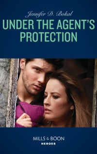Cover Under The Agent's Protection (Mills & Boon Heroes) (Wyoming Nights, Book 1)