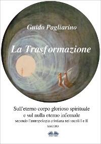 Cover La Trasformazione: Sull'eterno corpo glorioso spirituale e sul nulla eterno infernale