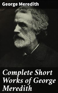 Cover Complete Short Works of George Meredith