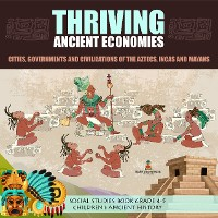 Cover Thriving Ancient Economies : Cities, Governments and Civilizations of the Aztecs, Incas and Mayans | Social Studies Book Grade 4-5 | Children's Ancient History