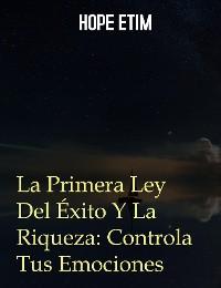 Cover La Primera Ley Del Éxito y La Riqueza: Controla Tus Emociones