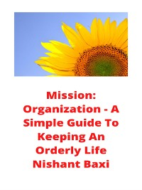 Cover Mission: Organization - A Simple Guide To Keeping An Orderly Life