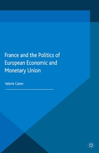 Cover France and the Politics of European Economic and Monetary Union