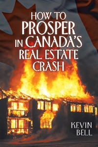 Cover How to Prosper in Canada's Real Estate Crash