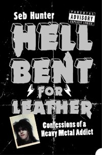Cover Hell Bent for Leather: Confessions of a Heavy Metal Addict