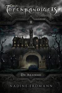 Cover Die Totenbändiger - Band 2: Die Akademie