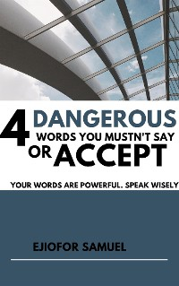 Cover 4 Dangerous Words You Mustn't Say Or Accept