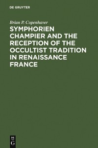 Cover Symphorien Champier and the Reception of the Occultist Tradition in Renaissance France