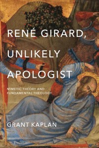 Cover Rene Girard, Unlikely Apologist