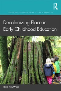 Cover Decolonizing Place in Early Childhood Education