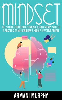 Cover Mindset: The Simple Habits and Thinking Behind Money, Wealth & Success of Millionaires & Highly Effective People