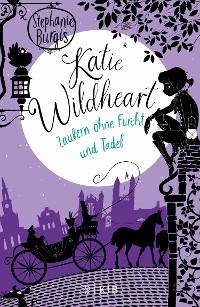 Cover Katie Wildheart – Zaubern ohne Furcht und Tadel