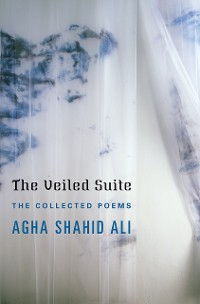 Cover The Veiled Suite: The Collected Poems