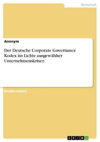 Cover Der Deutsche Corporate Governance Kodex im Lichte ausgewählter Unternehmenskrisen