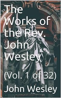 Cover The Works of the Rev. John Wesley, Vol. 1 (of 32)
