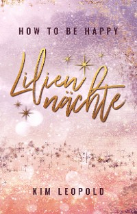 Cover how to be happy: Liliennächte (New Adult Romance)