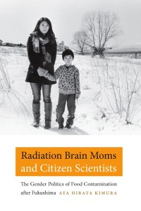 Cover Radiation Brain Moms and Citizen Scientists