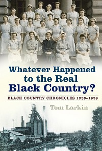 Cover Whatever Happened to the Real Black Country?