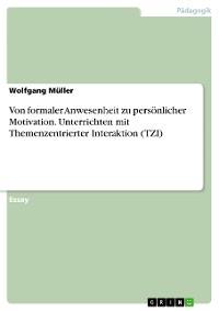 Cover Von formaler Anwesenheit zu persönlicher Motivation. Unterrichten mit Themenzentrierter Interaktion (TZI)