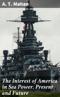 Cover The Interest of America in Sea Power, Present and Future