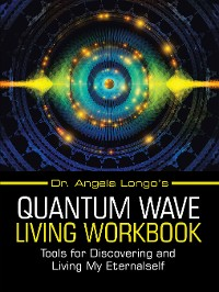 Cover Dr. Angela Longo's Quantum Wave Living Workbook