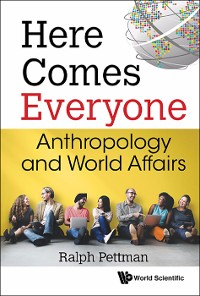 Cover Here Comes Everyone: Anthropology And World Affairs
