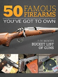 Cover 50 Famous Firearms You've Got to Own