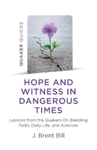 Cover Quaker Quicks - Hope and Witness in Dangerous Times